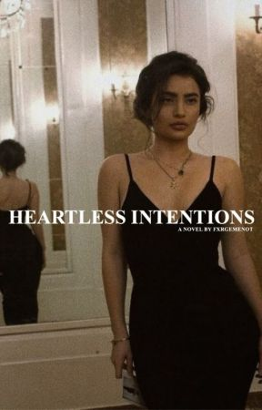 heartless intentions | 18+ by fxrgetmenot