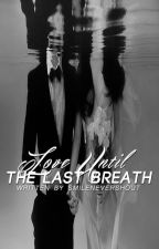Love Until The Last Breath ♥ [Editing] by smilenevershout