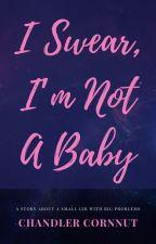 I Swear I'm Not A Baby by Chandler_cornnut