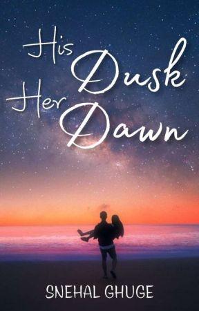 His Dusk, Her Dawn by Snehalghuge13