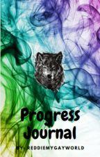 My Progress Journal by ReddietheGayworld