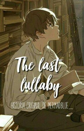 The last lullaby~ La última canción de cuna. BORRADOR by mermaidblue_