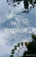 Let Me Be Explicit (On Going)  by mavy_lee