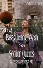 Ang Basagulerang Boyish sa Section Quinos (QUEEN SERIES) by Alexandria_Novikov