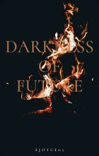 Darkness Of Future  by Ejoyce03