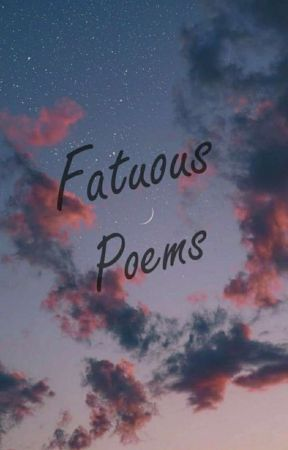 Fatuous Poems by MinervaMcGoggles