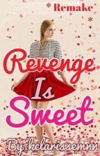 Revenge Is Sweet *REMAKE* by kclarissemnn