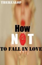 How Not To Fall In Love by TheRealOP