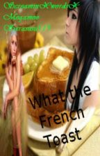 What the French Toast by ScreaminXwordsX