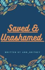 Saved and Unashamed by ann_britney