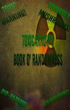 ToxicArrow's Book O' Randomness! by ToxicArrow