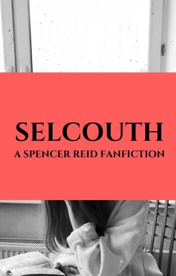 Selcouth // Spencer Reid