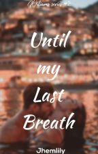 Until My Last breath (William Series #2) by Jhemlily