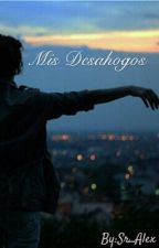Mis Desahogos♥ by Sr_Alex