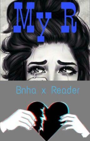 My R ~ BNHA x reader by -Pink_Princess-