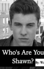 Who's Are You Shawn? by Waslatwaizi