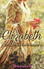 Elizabeth -  Un Secreto De Primavera by Nadeshko19