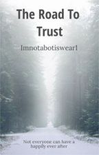 The Road To Trust  by Imnotabotiswear1