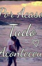 Por Acaso Tudo Aconteceu  by ElianeGambin