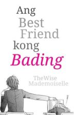 Ang Bestfriend Kong Bading [ON-HOLD] by TheWiseMademoiselle