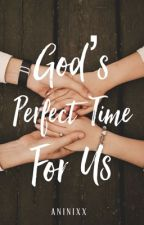 God's Perfect Time For us by jklnml