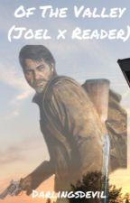 Of The Valley (Joel x Reader) by darlingsdevil