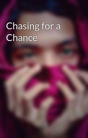 Chasing for a Chance by WorstAdmirer