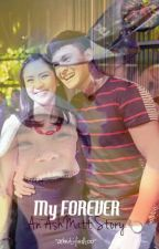 My Forever -An AshMatt Story by ashertifiedtoo