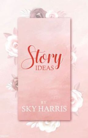 Story Ideas by _stormyskies_