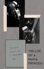 The life of a Mafia princess by -rosepctqls