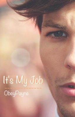 It's My Job (Louis Tomlinson Fanfic) {Completed}
