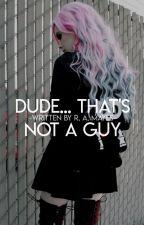 Dude...Thats Not a Guy by BeautyofPeace