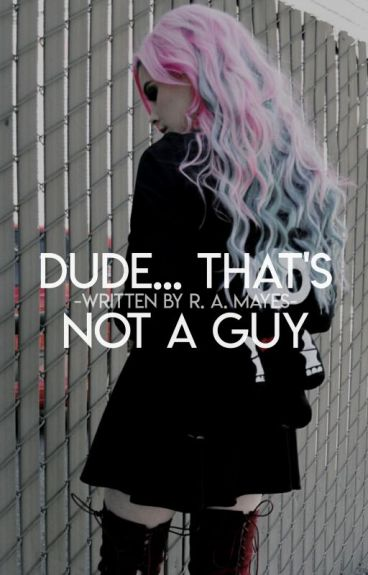 Dude...Thats Not a Guy