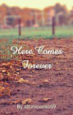 Here Comes Forever by azunicornio69