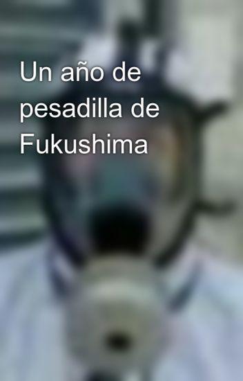 Un año de pesadilla de Fukushima