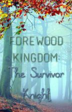 Forewood Kingdom: The Survivor Knight by NaomiNatalie