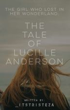 The Girl Who Lost In Her Wonderland: The Tale Of Lucille Anderson by _itstristeza