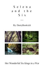 Selena and The Six by DustyBooks16