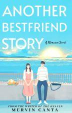 Another Bestfriend Story by WackyMervin