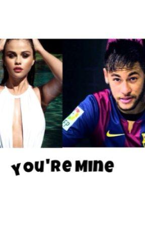 You're Mine - Neymar Jr Fanfiction. by The_Dreamer2403