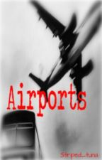 Airports by striped_tuna