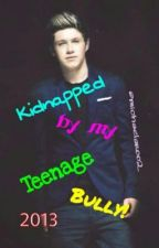 Kidnapped by my teenage bully (Niall Horan fanfic) ON HOLD by michaelaroo2