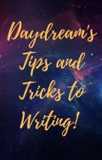 Daydream's Tips and Tricks to Writing on Wattpad by Daydream1011