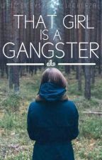 That Girl is a Gangster (EDITING) by thenameisPAT