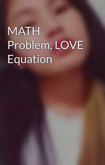 MATH Problem, LOVE Equation - Leven Margarette - Wattpad