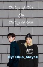Destiny of War Or Destiny of Love by Blue_May18