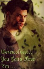 Werewolves.. You Gotta Love 'Em...(COMPLETED) by PurelyWriting