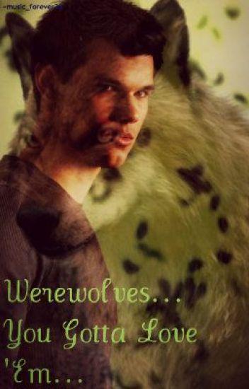 Werewolves.. You Gotta Love 'Em...(COMPLETED)