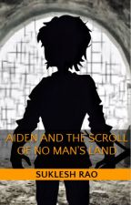 Aiden and the Scroll of No Man's Land by The_Suki