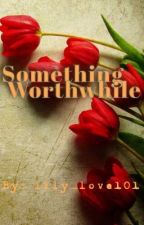 Something Worthwhile by lily_love101